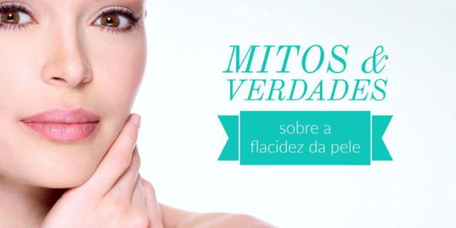 Mitos e verdades sobre a flacidez da pele   Dra. Angélica Pacheco