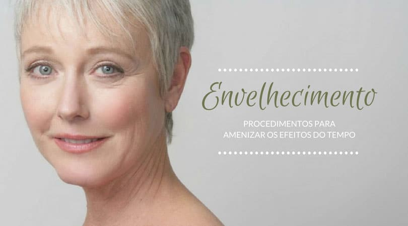 Envelhecimento: conheça os procedimentos para amenizar os efeitos do tempo e deixar sua pele mais saudável | Dra. Angélica Pacheco